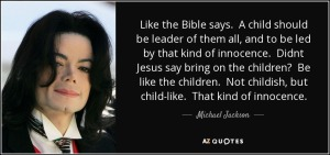 quote-like-the-bible-says-a-child-should-be-leader-of-them-all-and-to-be-led-by-that-kind-michael-jackson-63-38-46